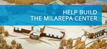HELP BUILD THE MILAREPA CENTER